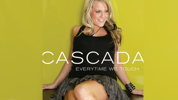 EVERYTIME WE TOUCH – CASCADA